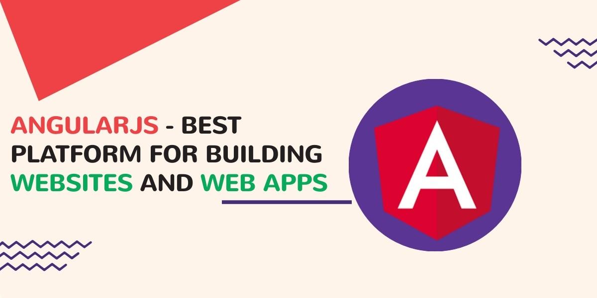 AngularJS - Best Platform for Building Websites and Web Apps