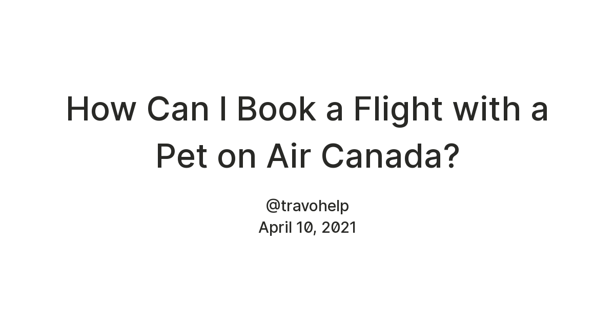 How Can I Book a Flight with a Pet on Air Canada?