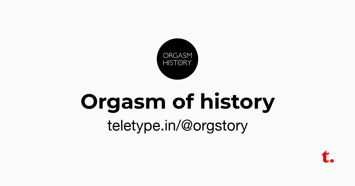 For history of orgasm amusing