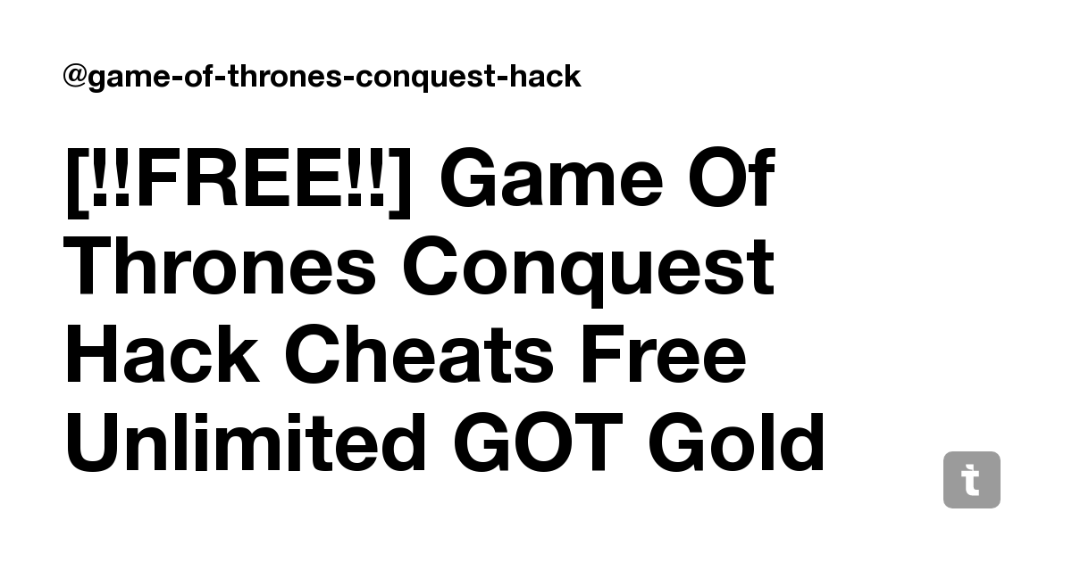 Free Game Of Thrones Conquest Hack Cheats Free Unlimited Got Gold Generator Teletype