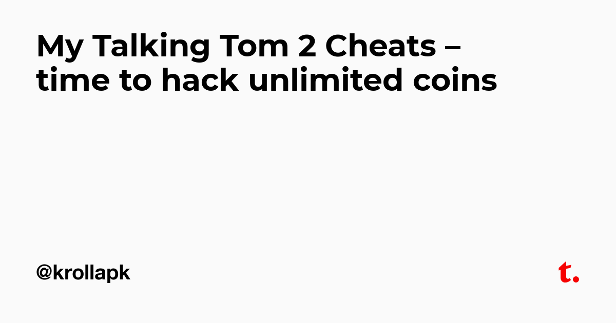 My Talking Tom 2 Cheats – time to hack unlimited coins